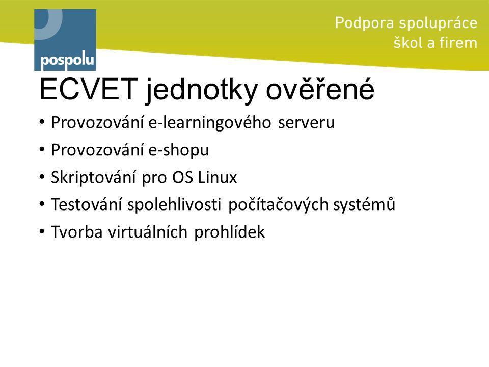 ECVET jednotky ověřené Provozování e-learningového serveru Provozování e-shopu Skriptování pro OS Linux Testování spolehlivosti počítačových systémů Tvorba virtuálních prohlídek