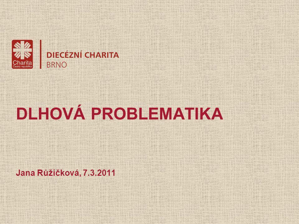 DLHOVÁ PROBLEMATIKA Jana Růžičková, 7.3.2011