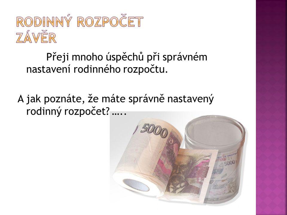 Přeji mnoho úspěchů při správném nastavení rodinného rozpočtu.