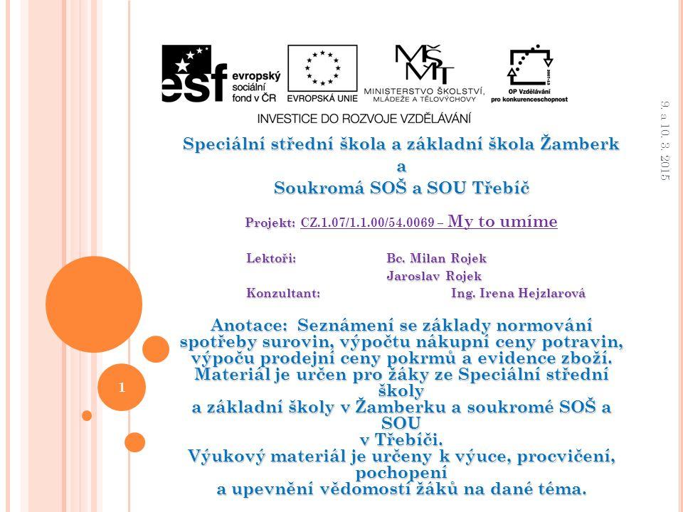 Speciální střední škola a základní škola Žamberk a Soukromá SOŠ a SOU Třebíč Projekt: Projekt: CZ.1.07/1.1.00/54.0069 – My to umíme Lektoři: Bc. Milan
