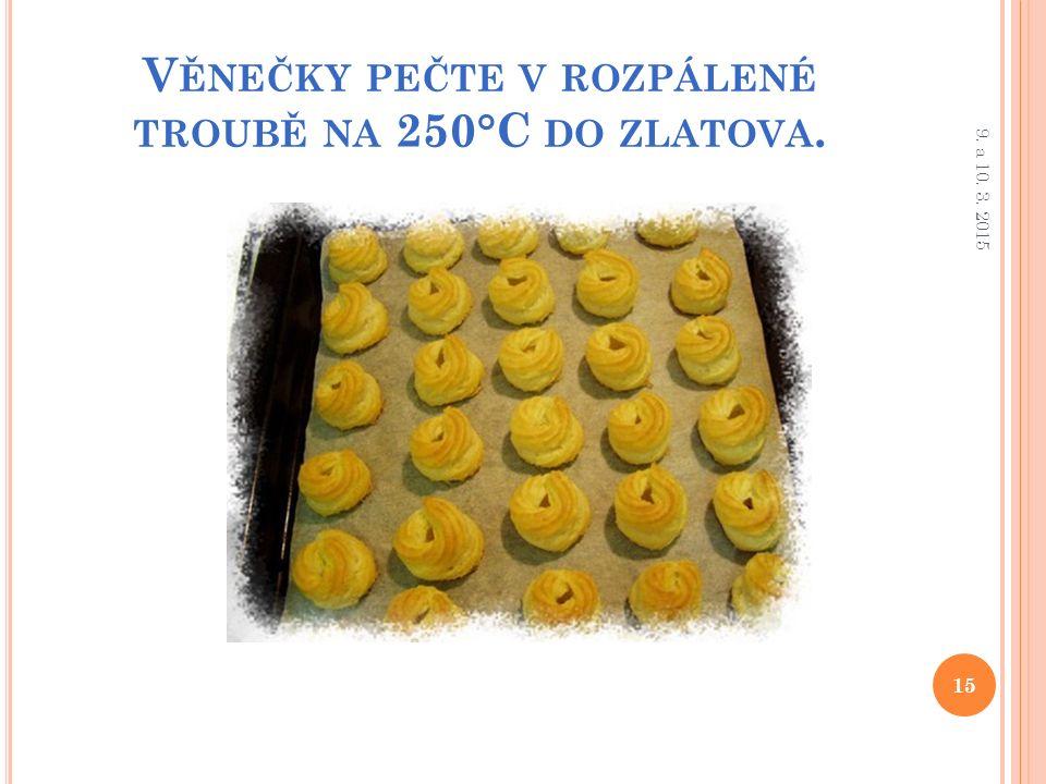V ĚNEČKY PEČTE V ROZPÁLENÉ TROUBĚ NA 250°C DO ZLATOVA. 15 9. a 10. 3. 2015