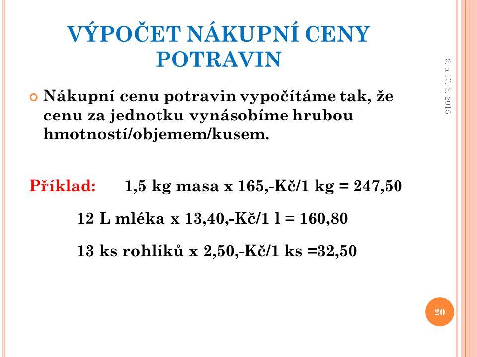 VÝPOČET NÁKUPNÍ CENY POTRAVIN Nákupní cenu potravin vypočítáme tak, že cenu za jednotku vynásobíme hrubou hmotností/objemem/kusem.