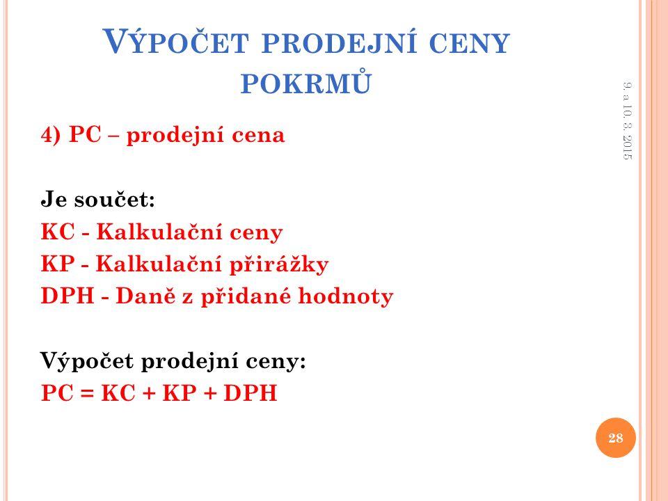 V ÝPOČET PRODEJNÍ CENY POKRMŮ 4) PC – prodejní cena Je součet: KC - Kalkulační ceny KP - Kalkulační přirážky DPH - Daně z přidané hodnoty Výpočet prodejní ceny: PC = KC + KP + DPH 28 9.