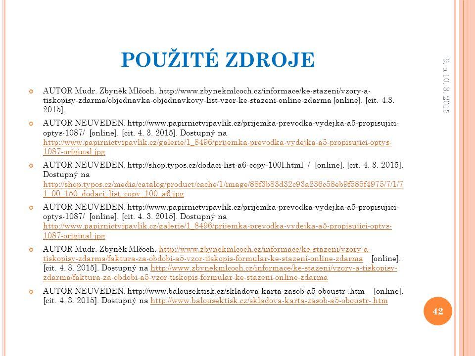 POUŽITÉ ZDROJE AUTOR Mudr. Zbyněk Mlčoch. http://www.zbynekmlcoch.cz/informace/ke-stazeni/vzory-a- tiskopisy-zdarma/objednavka-objednavkovy-list-vzor-
