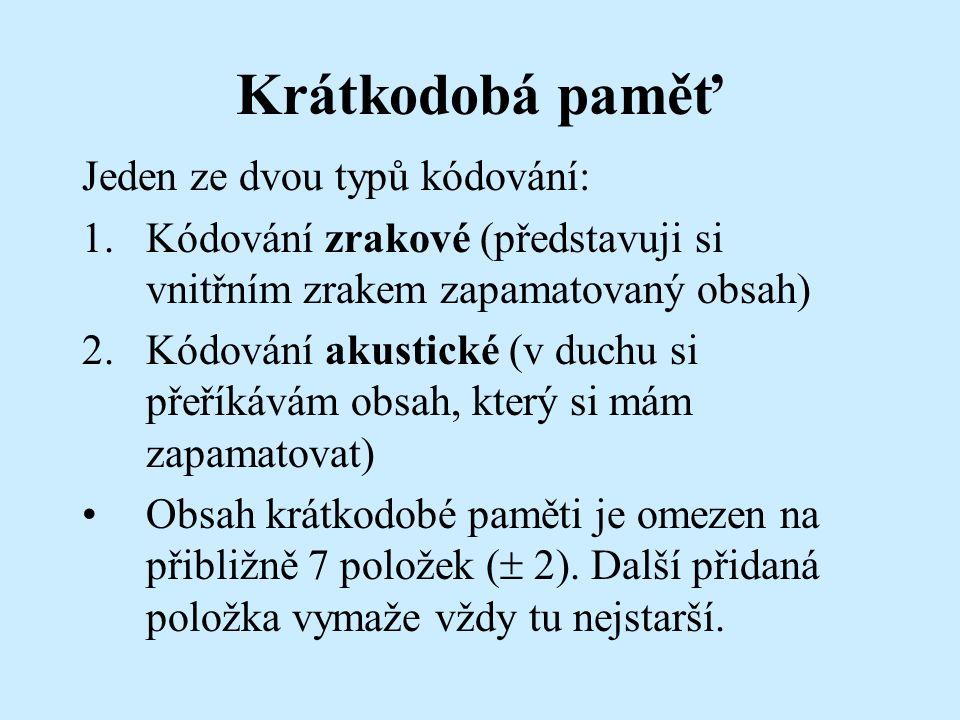 Krátkodobá paměť Kapacita krátkodobé paměti se může zvýšit spojováním větších celků do jedné položky (využíváme přitom dlouhodobou paměť), např.: Číslo 86319451848 si můžeme pamatovat jako 11 samostatných číslic, nebo jako tři letopočty 863, 1945, 1848 Jména: Václav, Mirek, Jiří, Petr, Karel, Klaus, Topolánek, Paroubek, Nečas, Schwarzenberk, si můžeme pamatovat jako jednotlivá jména (10 položek) nebo po dvojicích jméno + příjmení (5 položek)