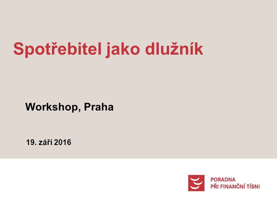 Spotřebitel jako dlužník Workshop, Praha 19. září 2016