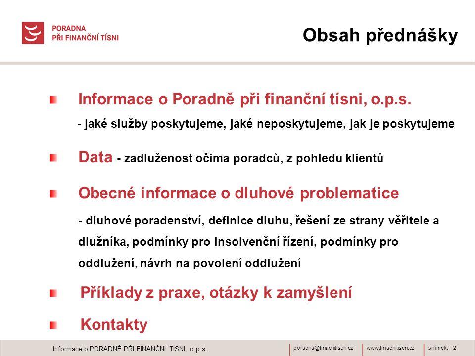 www.finacnitisen.czporadna@finacnitisen.cz Obsah přednášky Informace o Poradně při finanční tísni, o.p.s.