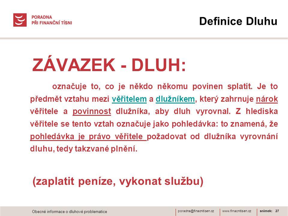 www.finacnitisen.czporadna@finacnitisen.cz Definice Dluhu ZÁVAZEK - DLUH: označuje to, co je někdo někomu povinen splatit. Je to předmět vztahu mezi v