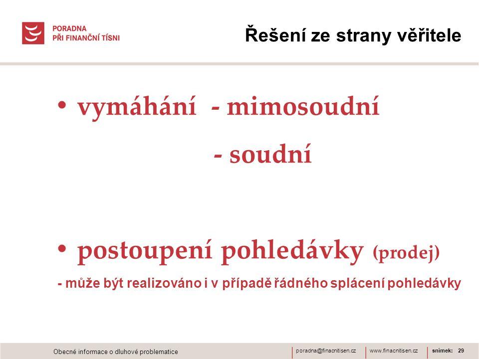 www.finacnitisen.czporadna@finacnitisen.cz Řešení ze strany věřitele vymáhání - mimosoudní - soudní postoupení pohledávky (prodej) - může být realizov