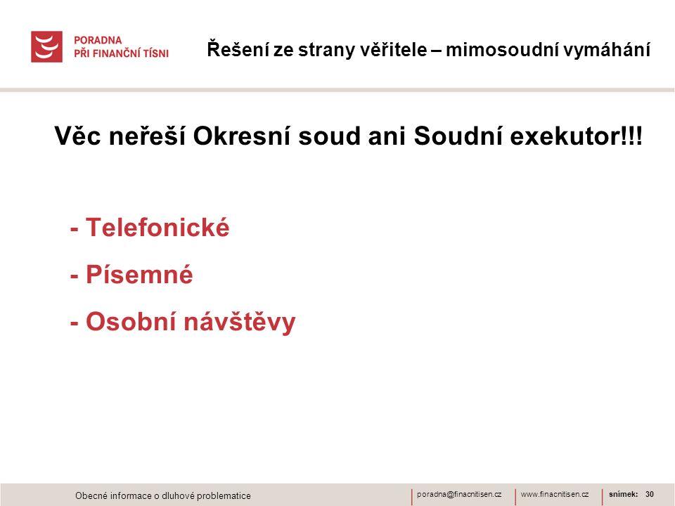 www.finacnitisen.czporadna@finacnitisen.cz Řešení ze strany věřitele – mimosoudní vymáhání - Telefonické - Písemné - Osobní návštěvy snímek: 30 Obecné