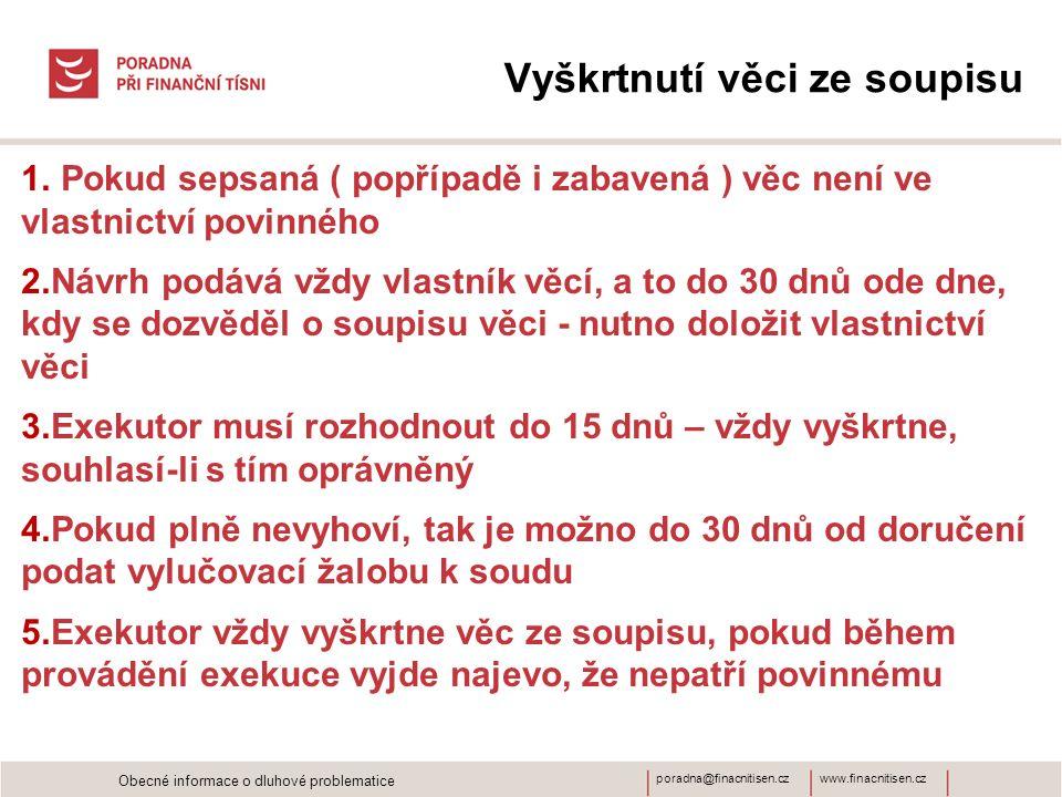 www.finacnitisen.czporadna@finacnitisen.cz Vyškrtnutí věci ze soupisu 1. Pokud sepsaná ( popřípadě i zabavená ) věc není ve vlastnictví povinného 2.Ná