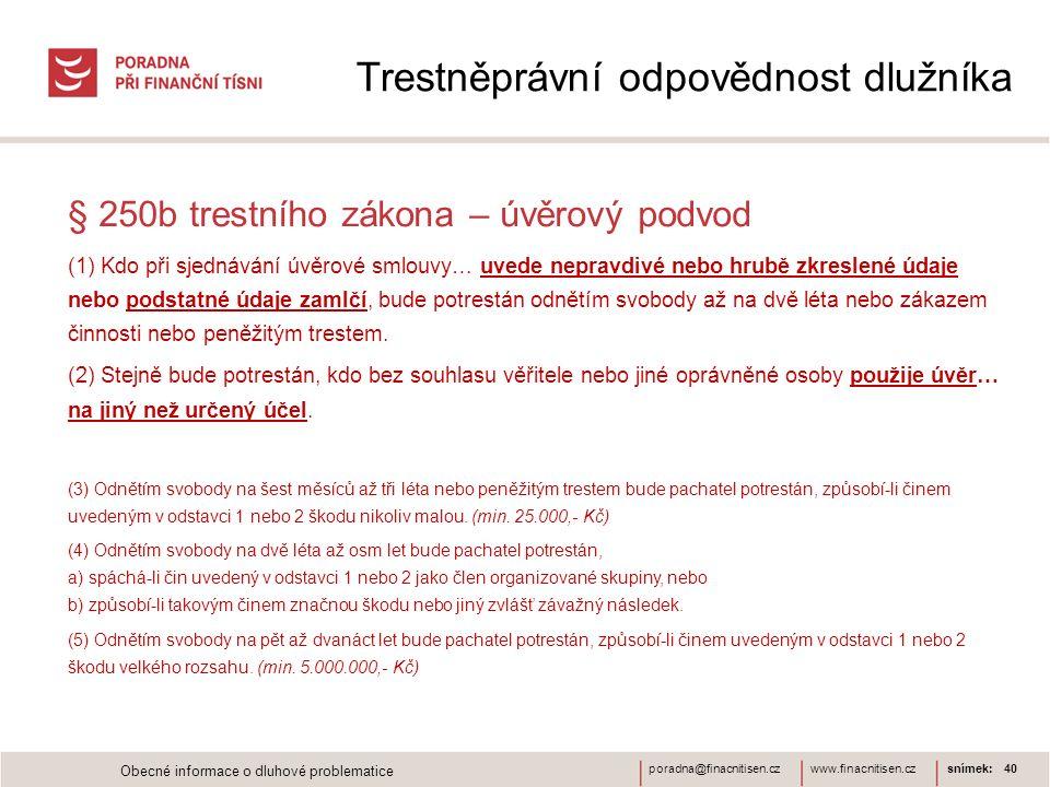 www.finacnitisen.czporadna@finacnitisen.cz Trestněprávní odpovědnost dlužníka § 250b trestního zákona – úvěrový podvod (1) Kdo při sjednávání úvěrové