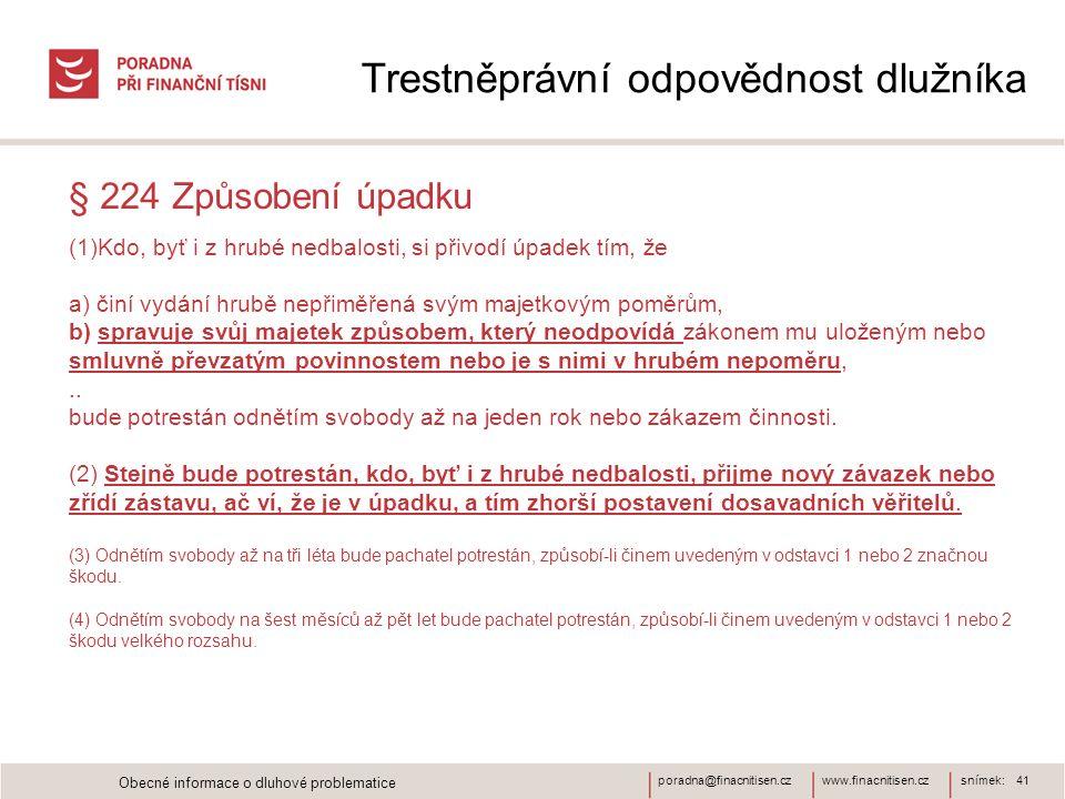 www.finacnitisen.czporadna@finacnitisen.czsnímek: 41 § 224 Způsobení úpadku (1)Kdo, byť i z hrubé nedbalosti, si přivodí úpadek tím, že a) činí vydání