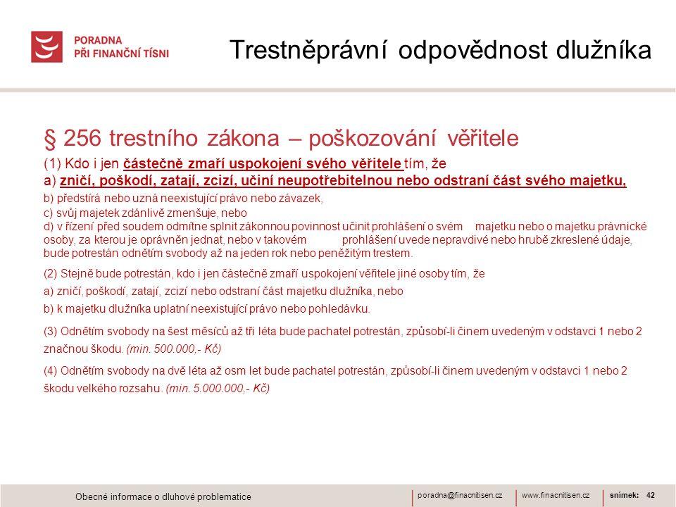 www.finacnitisen.czporadna@finacnitisen.cz Trestněprávní odpovědnost dlužníka § 256 trestního zákona – poškozování věřitele (1) Kdo i jen částečně zma