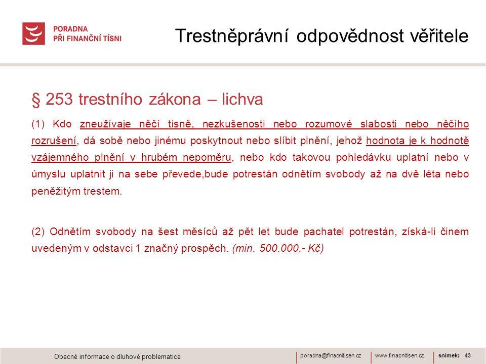 www.finacnitisen.czporadna@finacnitisen.cz Trestněprávní odpovědnost věřitele § 253 trestního zákona – lichva (1) Kdo zneužívaje něčí tísně, nezkušeno