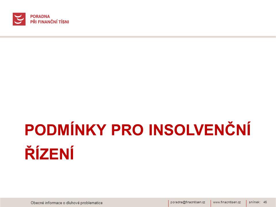 www.finacnitisen.czporadna@finacnitisen.czsnímek: 45 PODMÍNKY PRO INSOLVENČNÍ ŘÍZENÍ Obecné informace o dluhové problematice