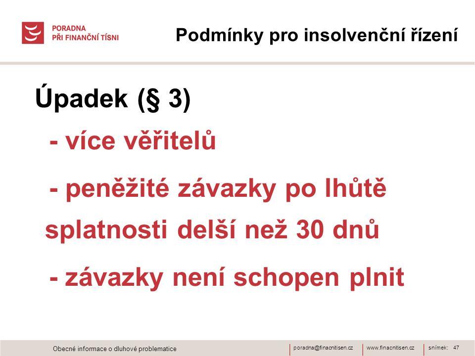 www.finacnitisen.czporadna@finacnitisen.cz Podmínky pro insolvenční řízení - více věřitelů - peněžité závazky po lhůtě splatnosti delší než 30 dnů - závazky není schopen plnit snímek: 47 Úpadek (§ 3) Obecné informace o dluhové problematice