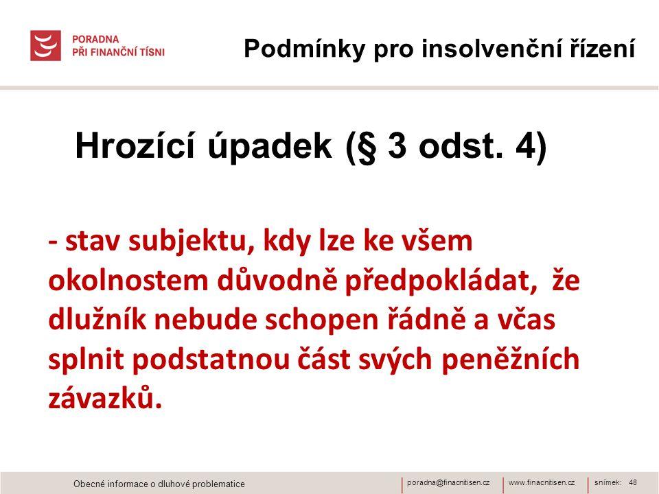www.finacnitisen.czporadna@finacnitisen.cz Podmínky pro insolvenční řízení Hrozící úpadek (§ 3 odst. 4) snímek: 48 - stav subjektu, kdy lze ke všem ok