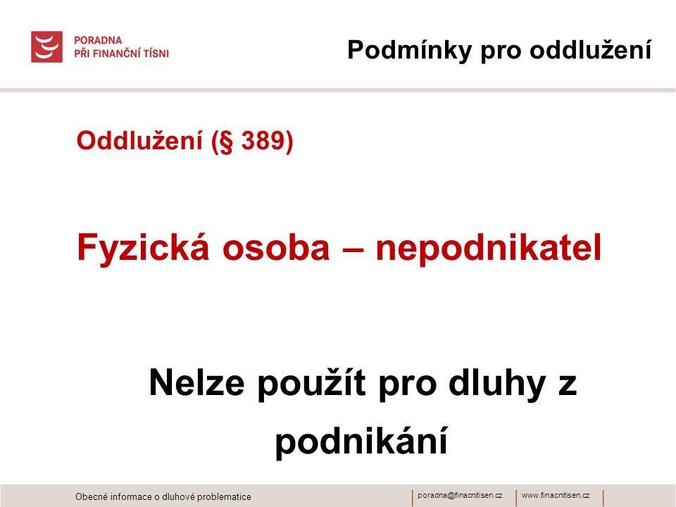www.finacnitisen.czporadna@finacnitisen.cz Podmínky pro oddlužení Oddlužení (§ 389) Fyzická osoba – nepodnikatel Nelze použít pro dluhy z podnikání Ob