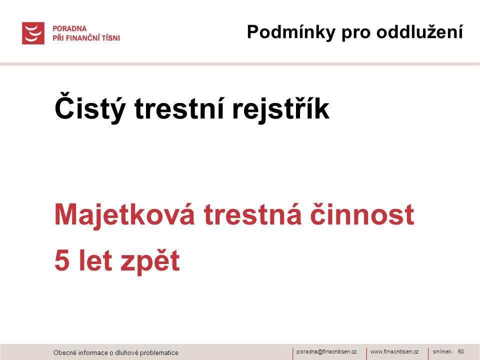 www.finacnitisen.czporadna@finacnitisen.cz Čistý trestní rejstřík snímek: 50 Majetková trestná činnost 5 let zpět Podmínky pro oddlužení Obecné inform