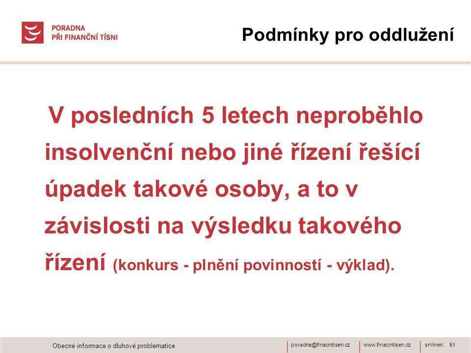 www.finacnitisen.czporadna@finacnitisen.cz Podmínky pro oddlužení V posledních 5 letech neproběhlo insolvenční nebo jiné řízení řešící úpadek takové osoby, a to v závislosti na výsledku takového řízení (konkurs - plnění povinností - výklad).