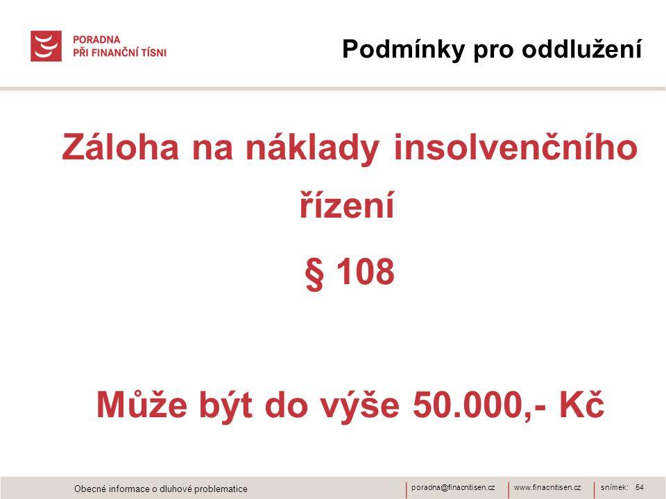 www.finacnitisen.czporadna@finacnitisen.cz Podmínky pro oddlužení Záloha na náklady insolvenčního řízení § 108 Může být do výše 50.000,- Kč snímek: 54