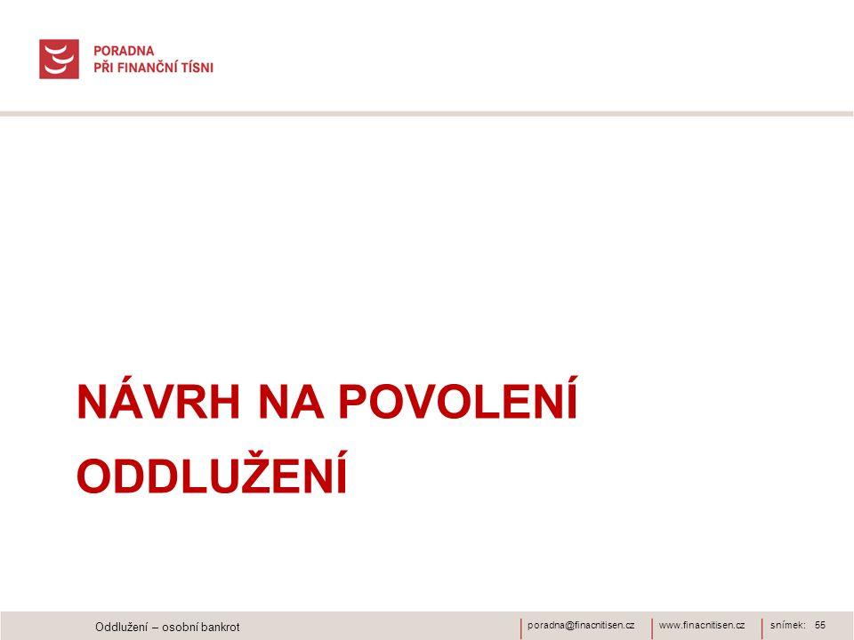 www.finacnitisen.czporadna@finacnitisen.czsnímek: 55 NÁVRH NA POVOLENÍ ODDLUŽENÍ Oddlužení – osobní bankrot
