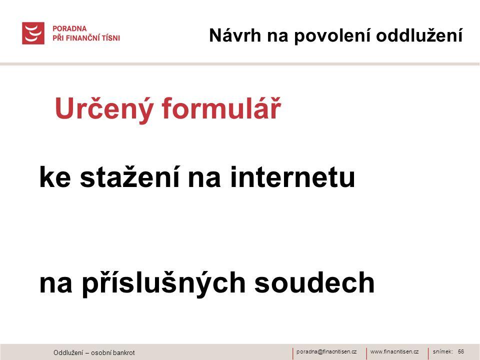 www.finacnitisen.czporadna@finacnitisen.cz Návrh na povolení oddlužení Určený formulář snímek: 56 ke stažení na internetu na příslušných soudech Oddlužení – osobní bankrot