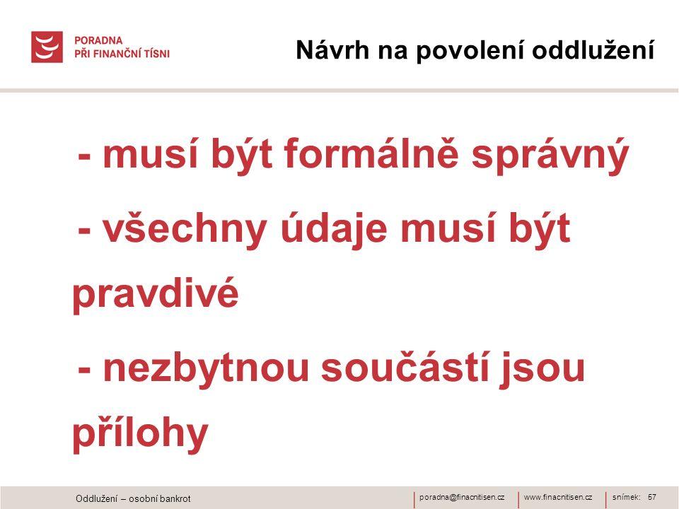 www.finacnitisen.czporadna@finacnitisen.cz - musí být formálně správný - všechny údaje musí být pravdivé - nezbytnou součástí jsou přílohy snímek: 57 Návrh na povolení oddlužení Oddlužení – osobní bankrot