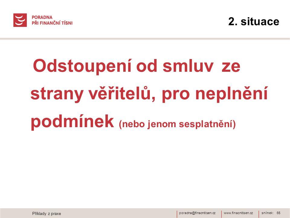 www.finacnitisen.czporadna@finacnitisen.cz 2. situace Odstoupení od smluv ze strany věřitelů, pro neplnění podmínek (nebo jenom sesplatnění) snímek: 6