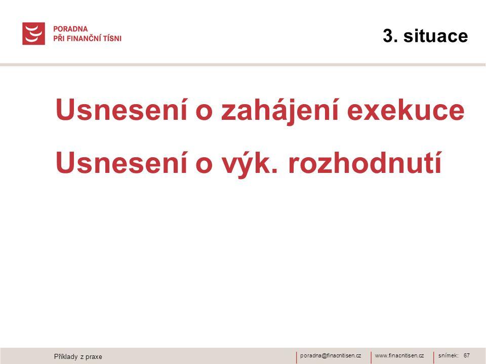 www.finacnitisen.czporadna@finacnitisen.cz 3. situace Usnesení o zahájení exekuce Usnesení o výk. rozhodnutí snímek: 67 Příklady z praxe