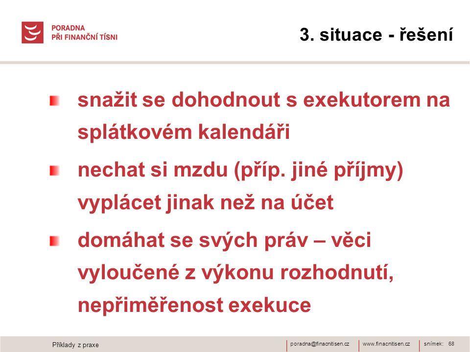 www.finacnitisen.czporadna@finacnitisen.cz 3. situace - řešení snažit se dohodnout s exekutorem na splátkovém kalendáři nechat si mzdu (příp. jiné pří