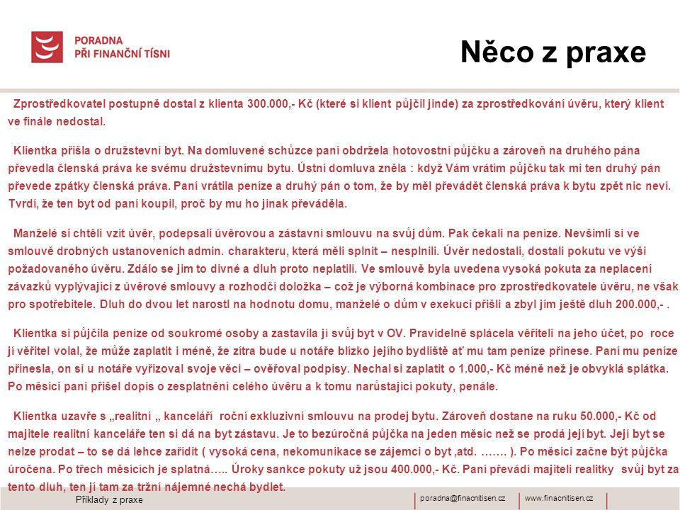 www.finacnitisen.czporadna@finacnitisen.cz Něco z praxe Zprostředkovatel postupně dostal z klienta 300.000,- Kč (které si klient půjčil jinde) za zprostředkování úvěru, který klient ve finále nedostal.