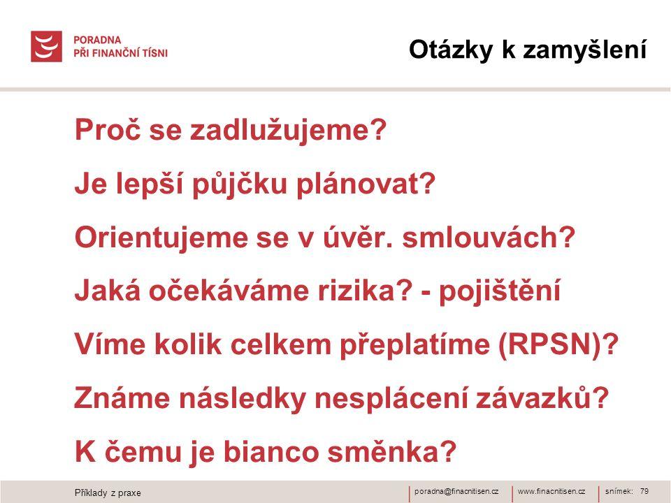 www.finacnitisen.czporadna@finacnitisen.cz Otázky k zamyšlení Proč se zadlužujeme? Je lepší půjčku plánovat? Orientujeme se v úvěr. smlouvách? Jaká oč