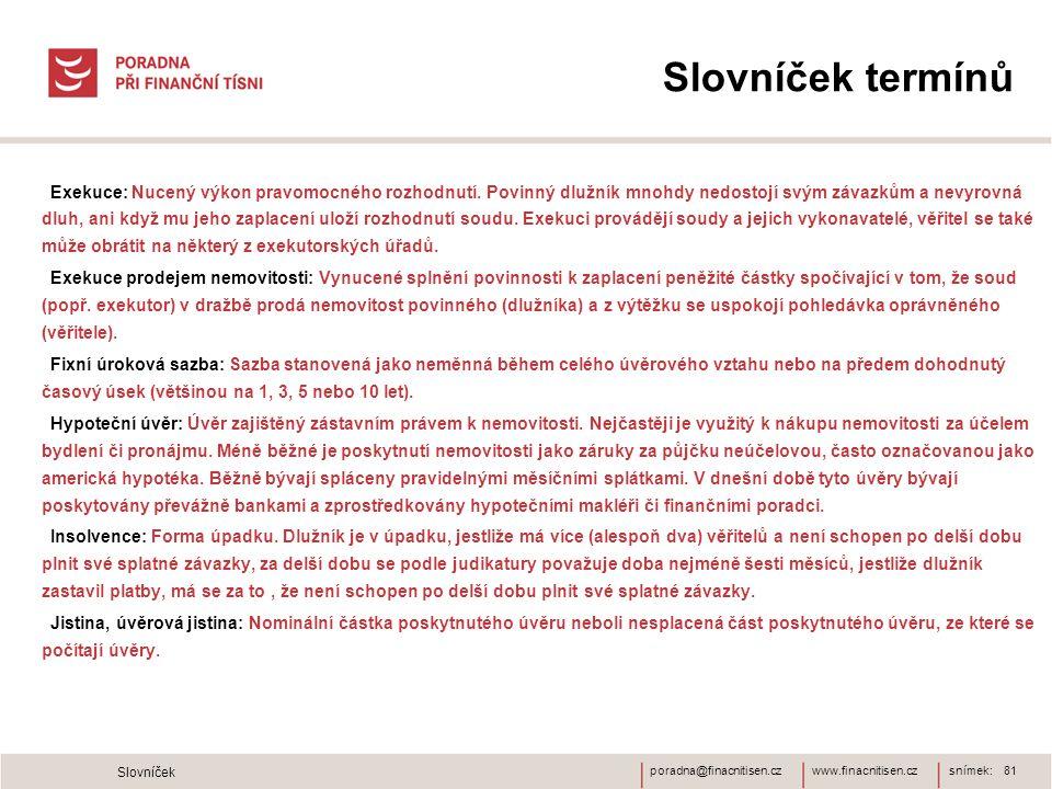 www.finacnitisen.czporadna@finacnitisen.cz Slovníček termínů Exekuce: Nucený výkon pravomocného rozhodnutí. Povinný dlužník mnohdy nedostojí svým záva