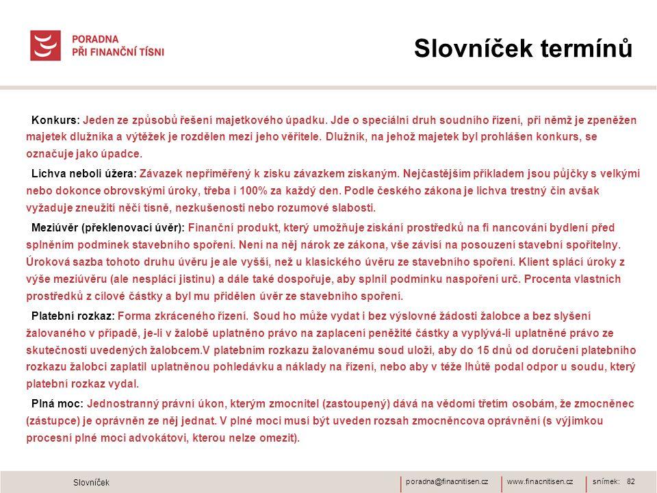 www.finacnitisen.czporadna@finacnitisen.cz Konkurs: Jeden ze způsobů řešení majetkového úpadku. Jde o speciální druh soudního řízení, při němž je zpen