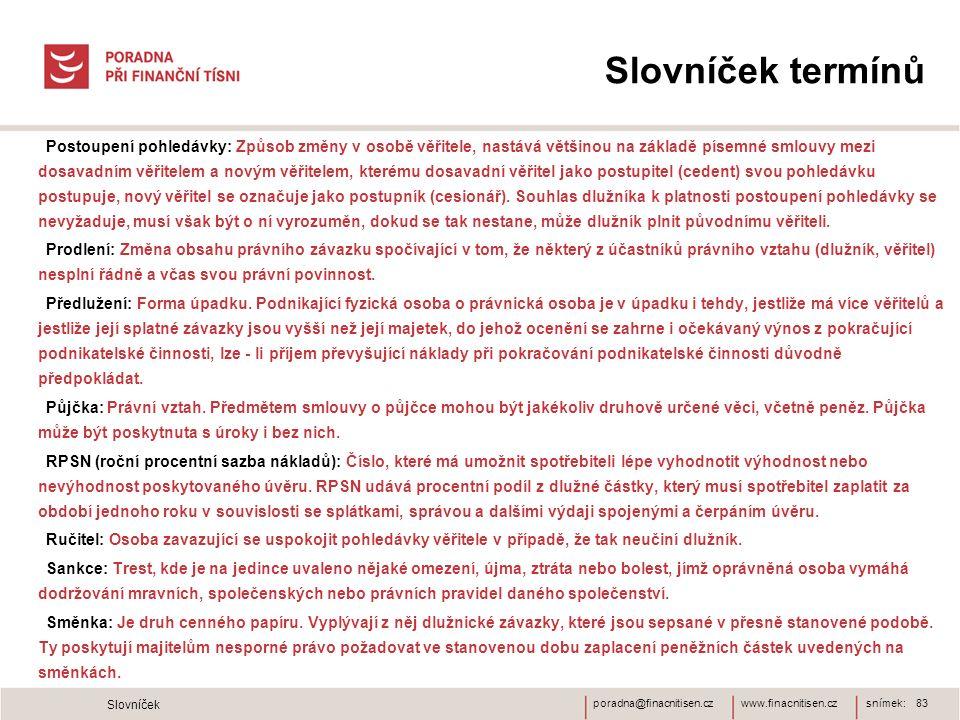 www.finacnitisen.czporadna@finacnitisen.cz Slovníček termínů Postoupení pohledávky: Způsob změny v osobě věřitele, nastává většinou na základě písemné