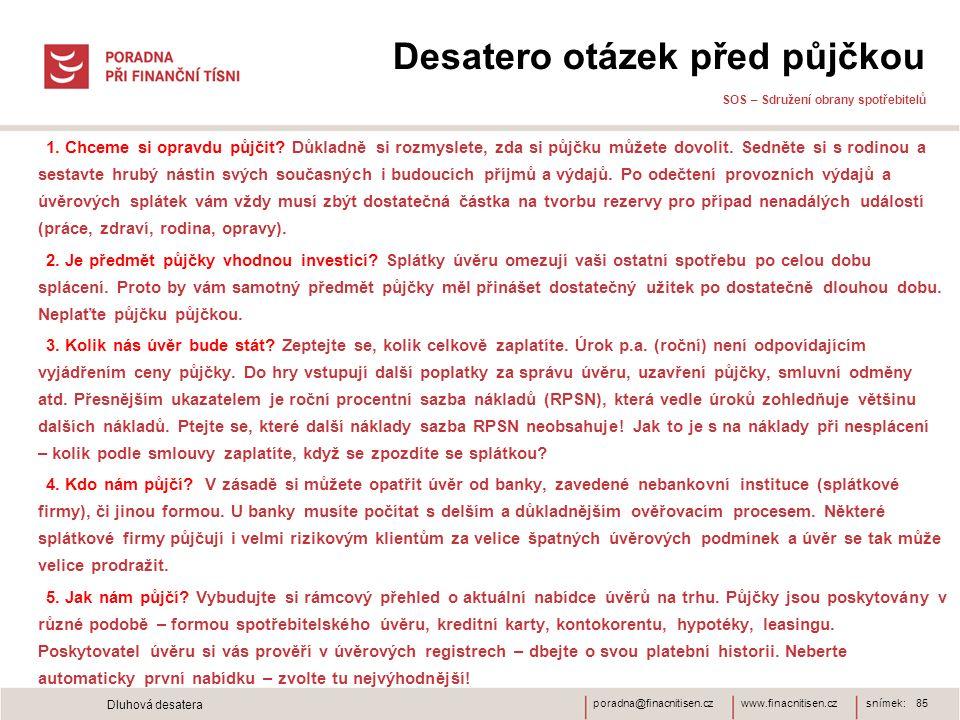 www.finacnitisen.czporadna@finacnitisen.cz Desatero otázek před půjčkou SOS – Sdružení obrany spotřebitelů 1. Chceme si opravdu půjčit? Důkladně si ro