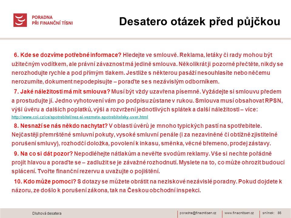www.finacnitisen.czporadna@finacnitisen.cz Desatero otázek před půjčkou 6. Kde se dozvíme potřebné informace? Hledejte ve smlouvě. Reklama, letáky či