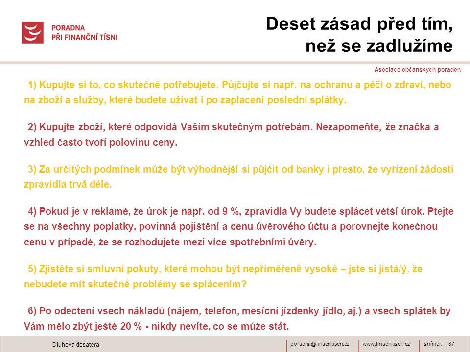 www.finacnitisen.czporadna@finacnitisen.cz Deset zásad před tím, než se zadlužíme Asociace občanských poraden 1) Kupujte si to, co skutečně potřebujete.