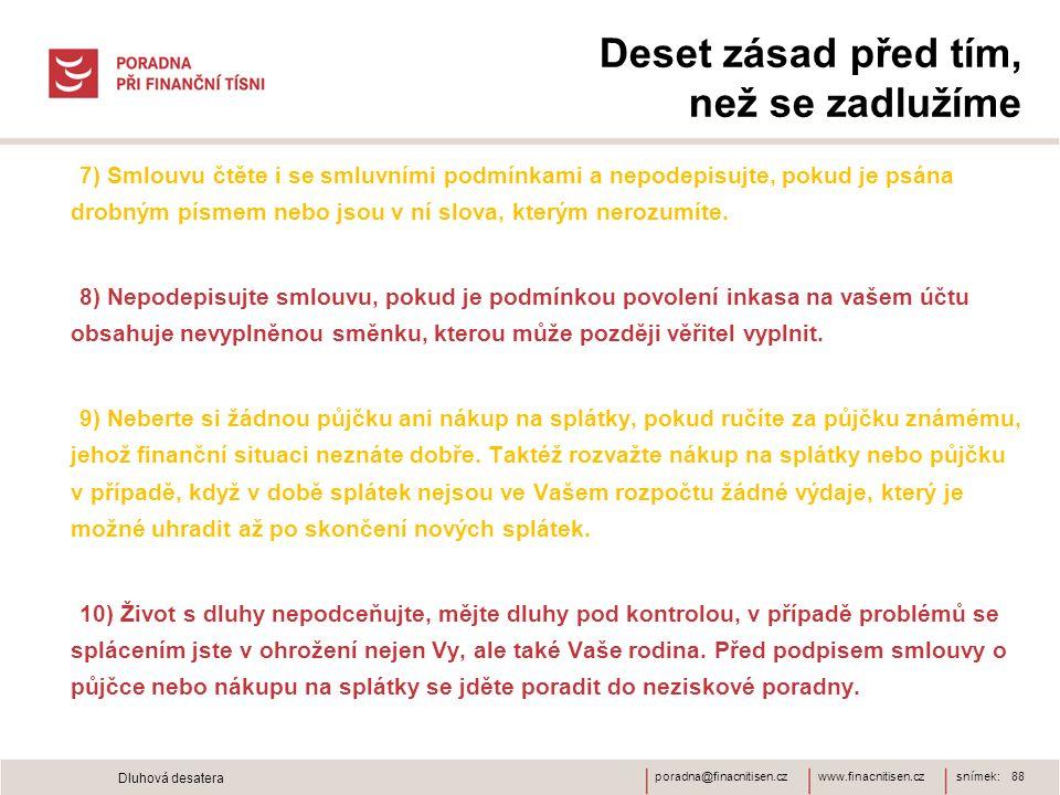 www.finacnitisen.czporadna@finacnitisen.cz Deset zásad před tím, než se zadlužíme 7) Smlouvu čtěte i se smluvními podmínkami a nepodepisujte, pokud je psána drobným písmem nebo jsou v ní slova, kterým nerozumíte.