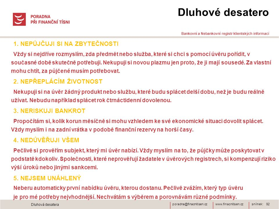 www.finacnitisen.czporadna@finacnitisen.cz Dluhové desatero Bankovní a Nebankovní registr klientských informací 1. NEPŮJČUJI SI NA ZBYTEČNOSTI Vždy si