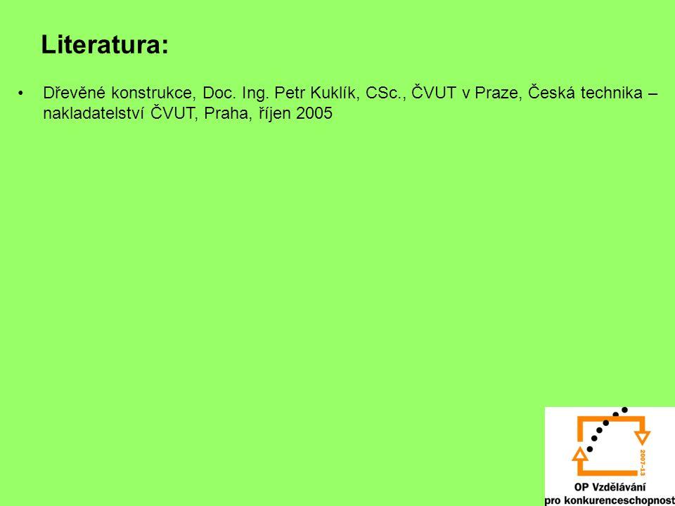Literatura: Dřevěné konstrukce, Doc. Ing. Petr Kuklík, CSc., ČVUT v Praze, Česká technika – nakladatelství ČVUT, Praha, říjen 2005