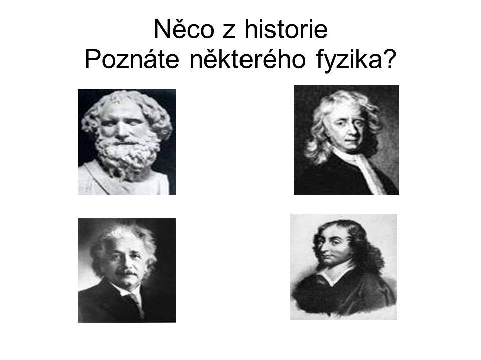 Něco z historie Poznáte některého fyzika?