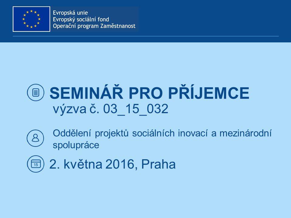 SEMINÁŘ PRO PŘÍJEMCE Oddělení projektů sociálních inovací a mezinárodní spolupráce 2.
