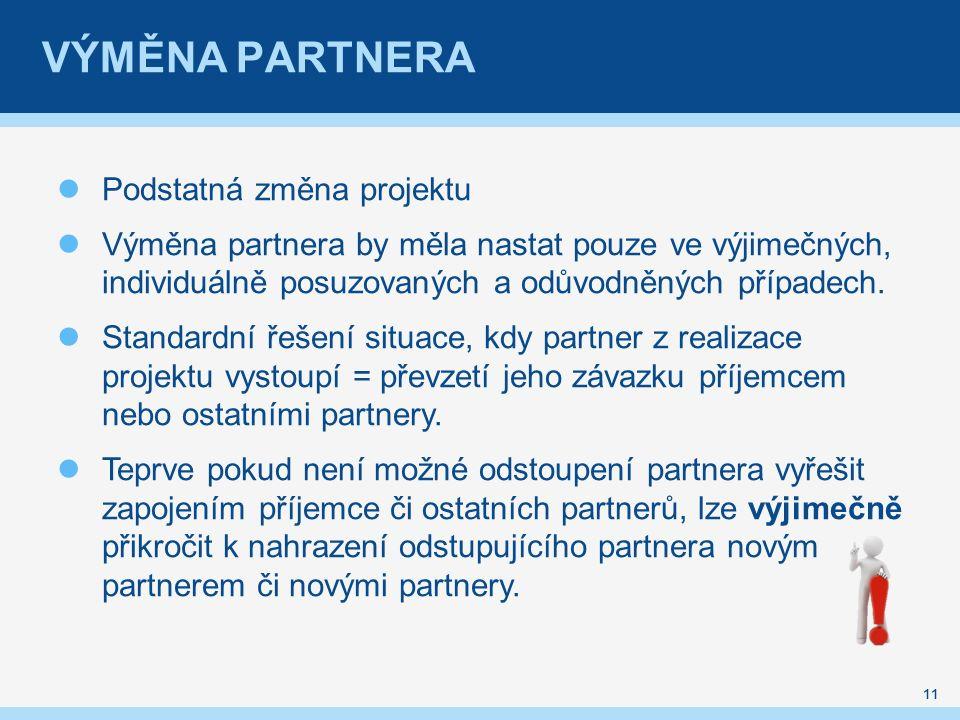VÝMĚNA PARTNERA Podstatná změna projektu Výměna partnera by měla nastat pouze ve výjimečných, individuálně posuzovaných a odůvodněných případech.