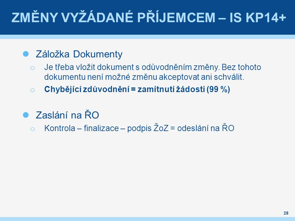 ZMĚNY VYŽÁDANÉ PŘÍJEMCEM – IS KP14+ Záložka Dokumenty o Je třeba vložit dokument s odůvodněním změny.