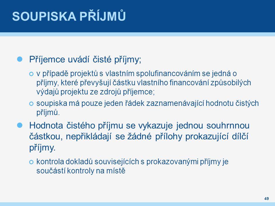 SOUPISKA PŘÍJMŮ Příjemce uvádí čisté příjmy; v případě projektů s vlastním spolufinancováním se jedná o příjmy, které převyšují částku vlastního financování způsobilých výdajů projektu ze zdrojů příjemce; soupiska má pouze jeden řádek zaznamenávající hodnotu čistých příjmů.