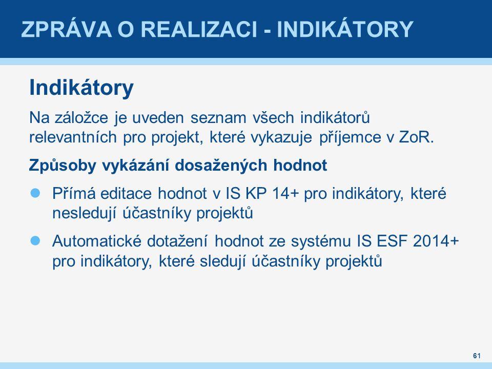 ZPRÁVA O REALIZACI - INDIKÁTORY Indikátory Na záložce je uveden seznam všech indikátorů relevantních pro projekt, které vykazuje příjemce v ZoR.