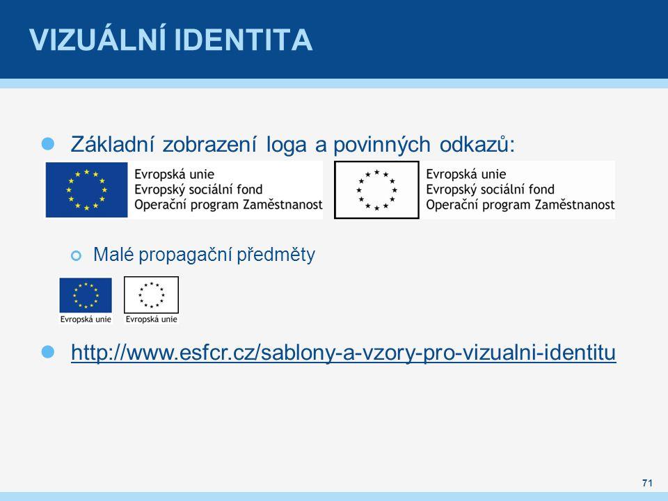 VIZUÁLNÍ IDENTITA Základní zobrazení loga a povinných odkazů: Malé propagační předměty http://www.esfcr.cz/sablony-a-vzory-pro-vizualni-identitu 71